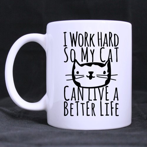 I Work Hard So My Cat Can Live A Better Life White Ceramic Coffee Mugs Cup