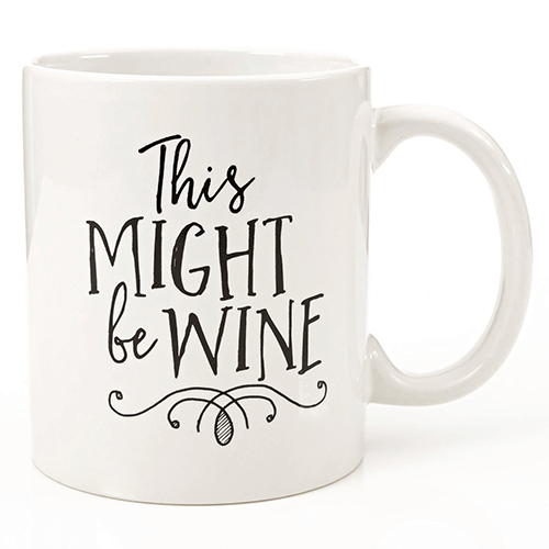 Funny 11oz Coffee or Tea Mugs - Might Be Wine Mug